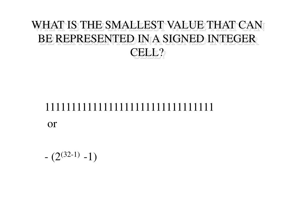 WHAT IS THE SMALLEST VALUE THAT CAN BE REPRESENTED IN A SIGNED INTEGER CELL?