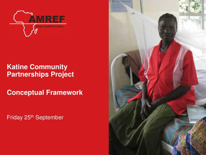 Katine community partnerships project conceptual framework friday 25 th september