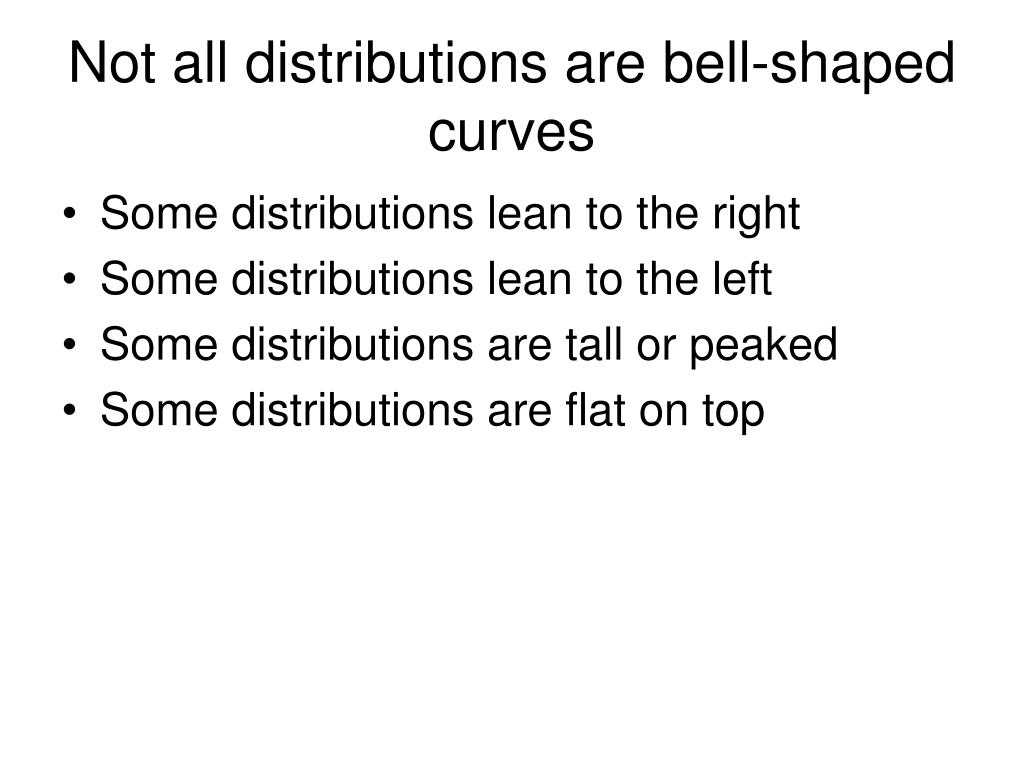 Not all distributions are bell-shaped curves