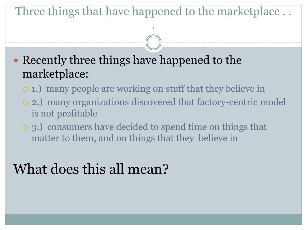Three things that have happened to the marketplace . . .