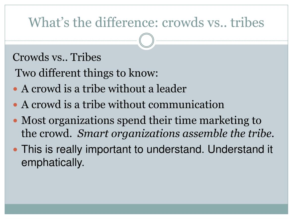 What's the difference: crowds vs.. tribes