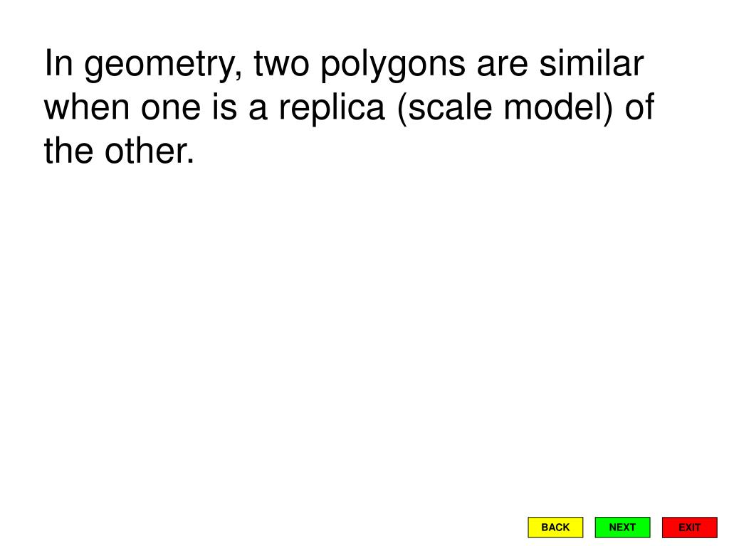 In geometry, two polygons are similar when one is a replica (scale model) of the other.