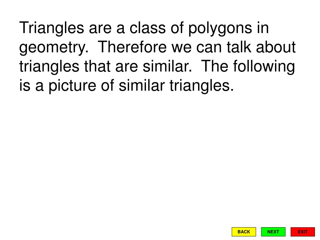 Triangles are a class of polygons in geometry.  Therefore we can talk about triangles that are similar.  The following is a picture of similar triangles.