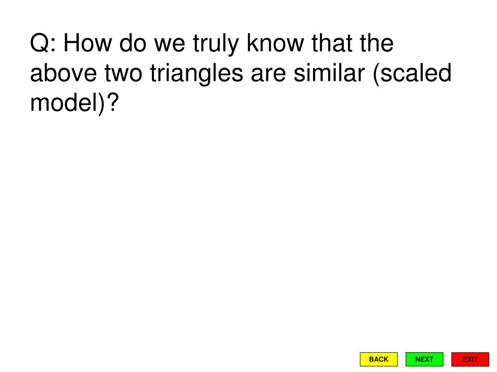 Q: How do we truly know that the above two triangles are similar (scaled model)?