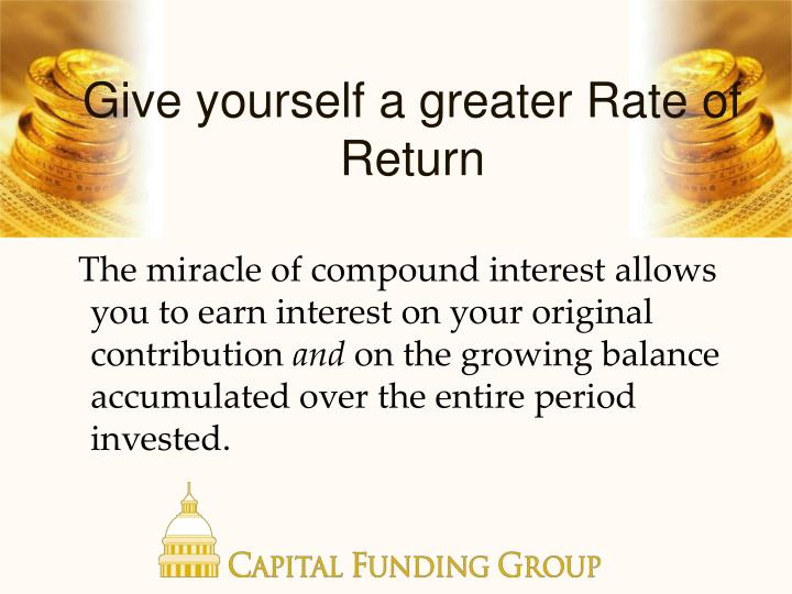 Give yourself a greater Rate of Return