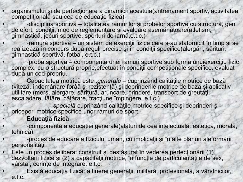 organismului şi de perfecţionare a dinamicii acestuia(antrenament sportiv, activitatea competiţională sau cea de educaţie fizică)