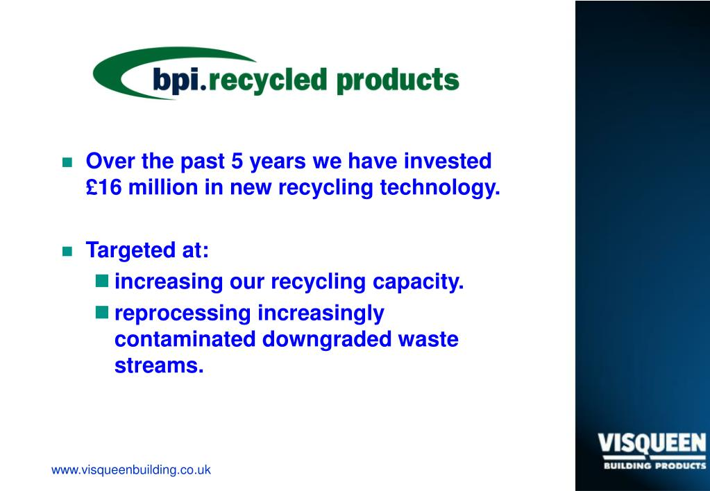 Over the past 5 years we have invested £16 million in new recycling technology.
