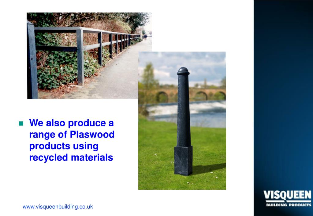 We also produce a range of Plaswood products using recycled materials