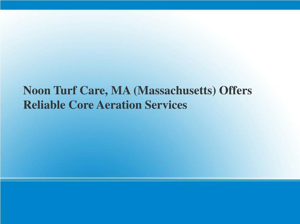 Noon Turf Care, MA (Massachusetts) Offers Reliable Core Aeration Services