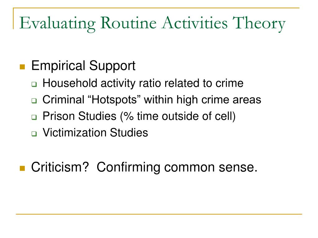 routine activities theory Lifestyles or ones routine activities create criminal opportunity by increasing the frequency and intensity of contacts between potential offenders and.