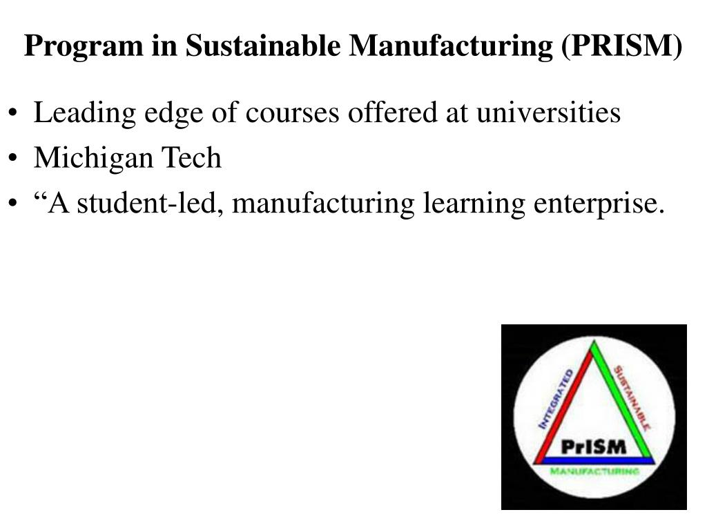 Program in Sustainable Manufacturing (PRISM)