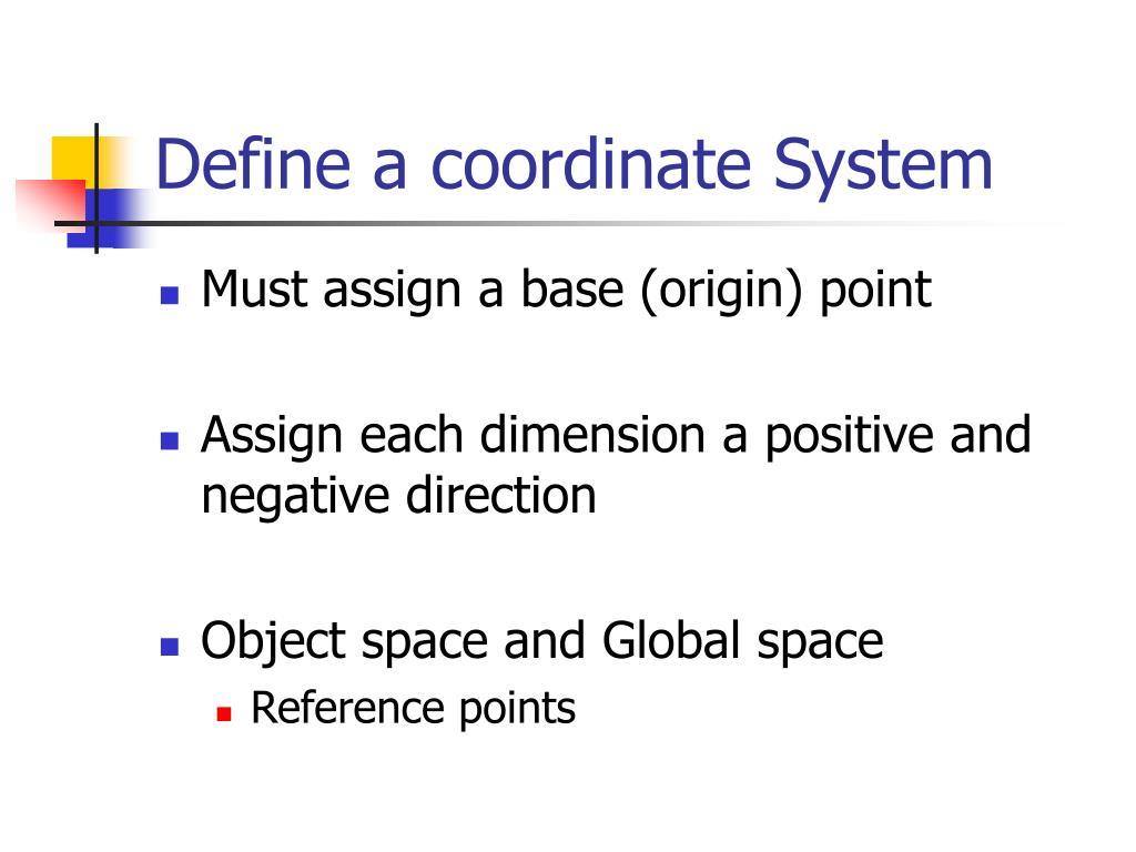 Define a coordinate System