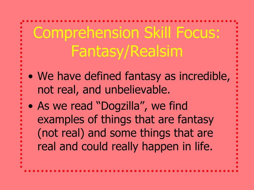 Comprehension Skill Focus: Fantasy/Realsim