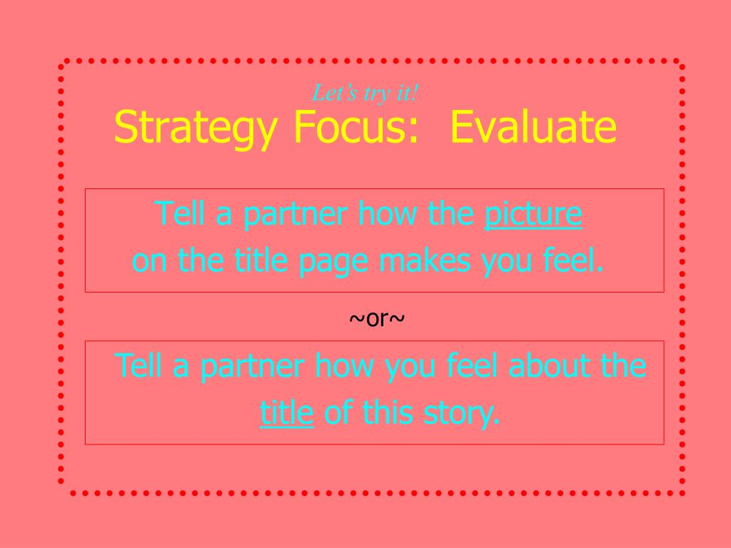 Strategy Focus:  Evaluate