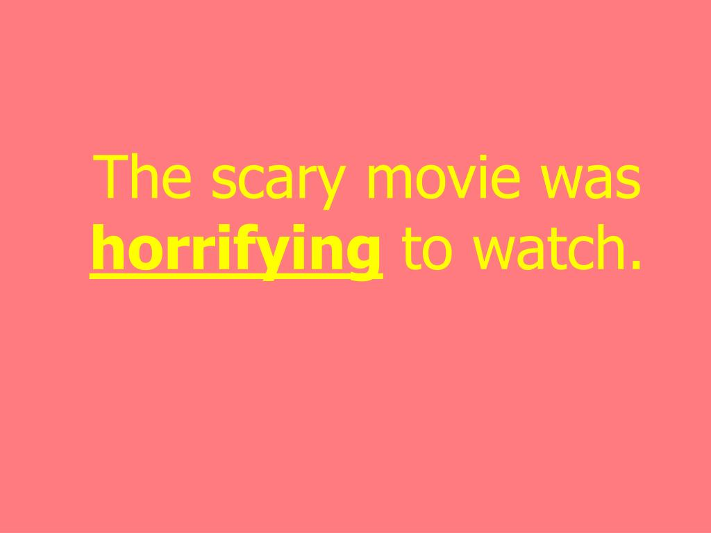The scary movie was