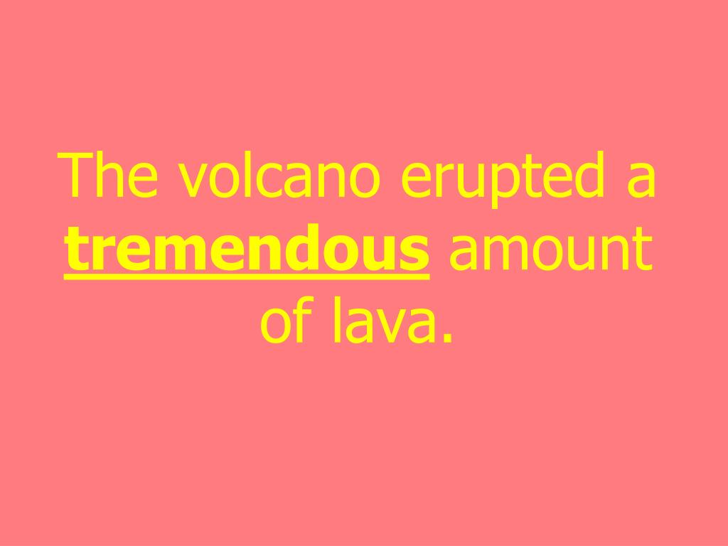 The volcano erupted a