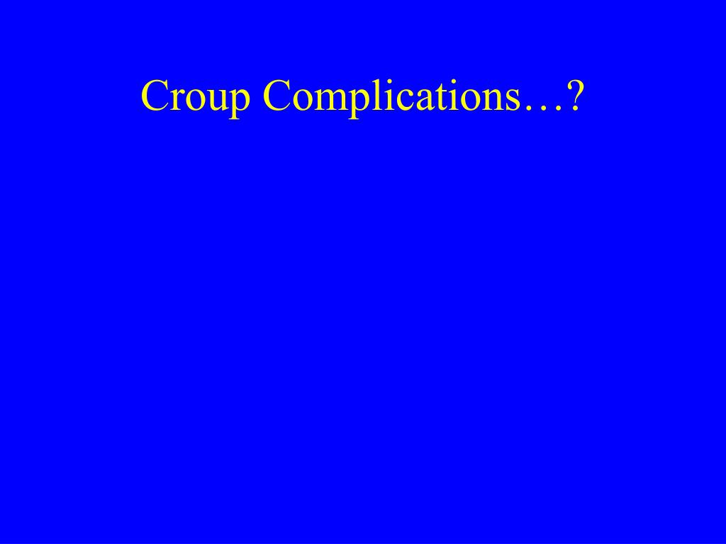 Croup Complications…?