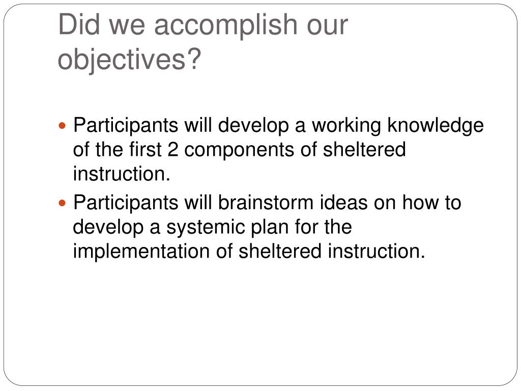 Did we accomplish our objectives?