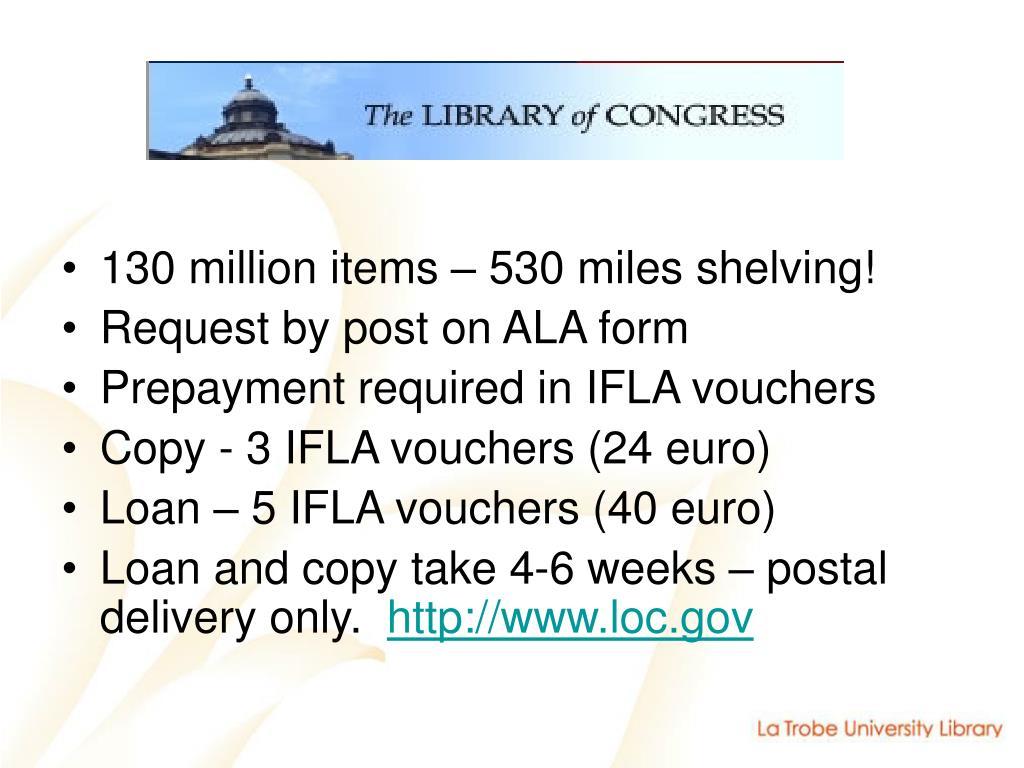 130 million items – 530 miles shelving!