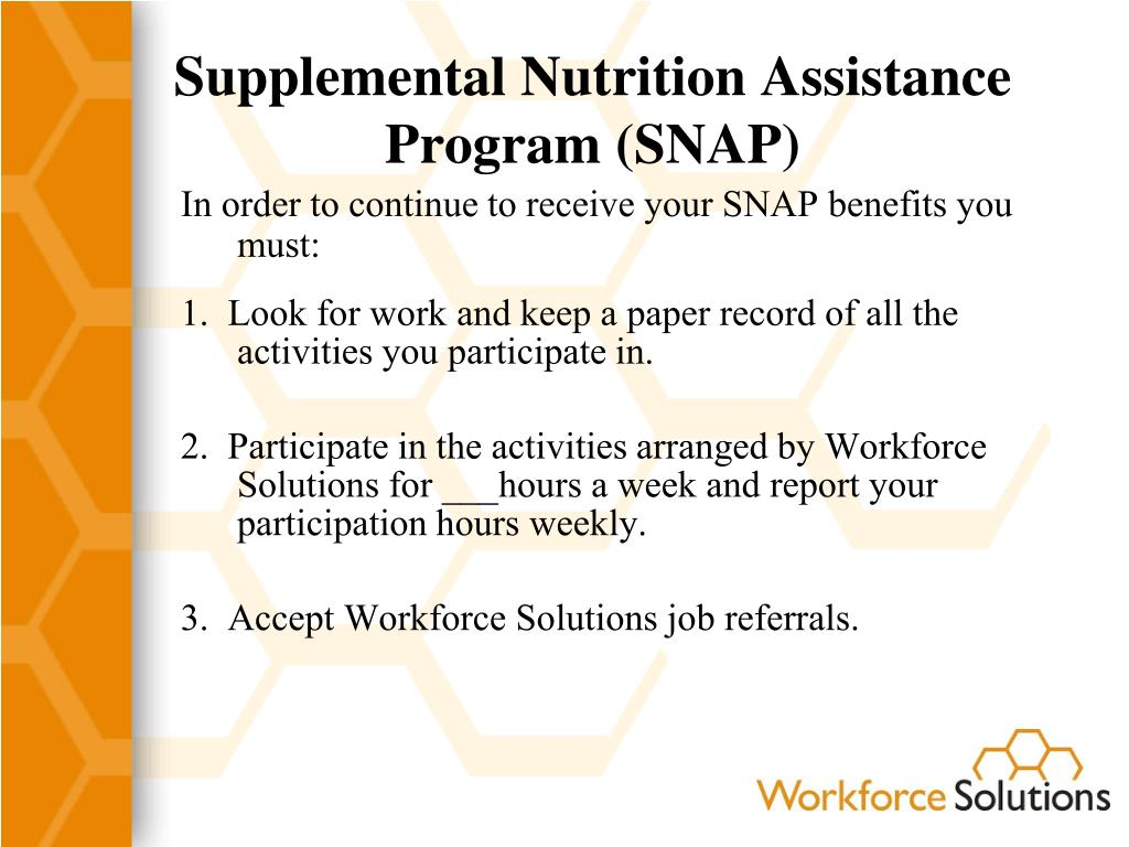 In order to continue to receive your SNAP benefits you must: