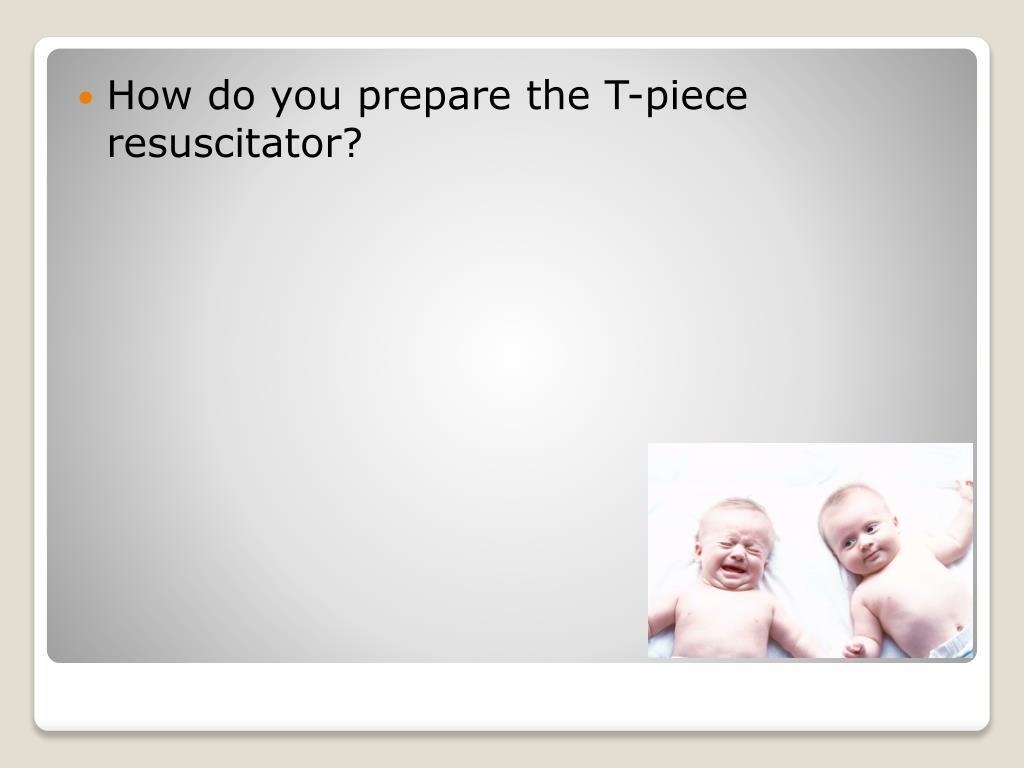 How do you prepare the T-piece resuscitator?