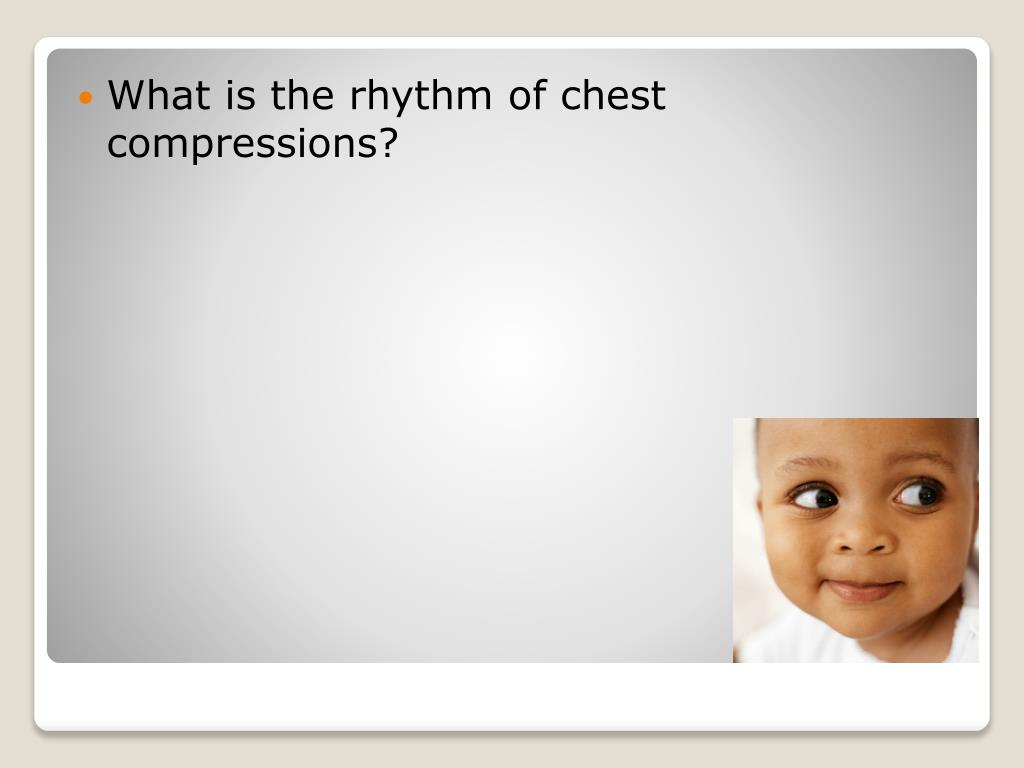 What is the rhythm of chest compressions?