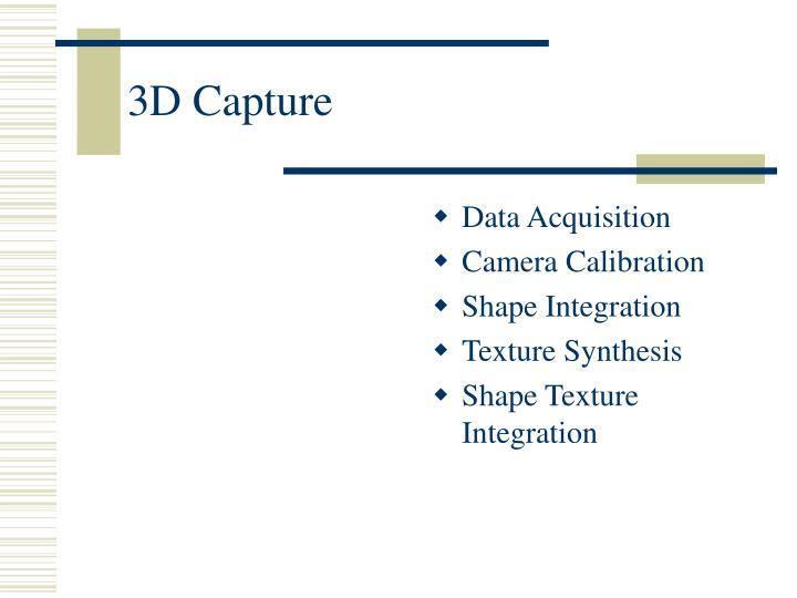 3D Capture