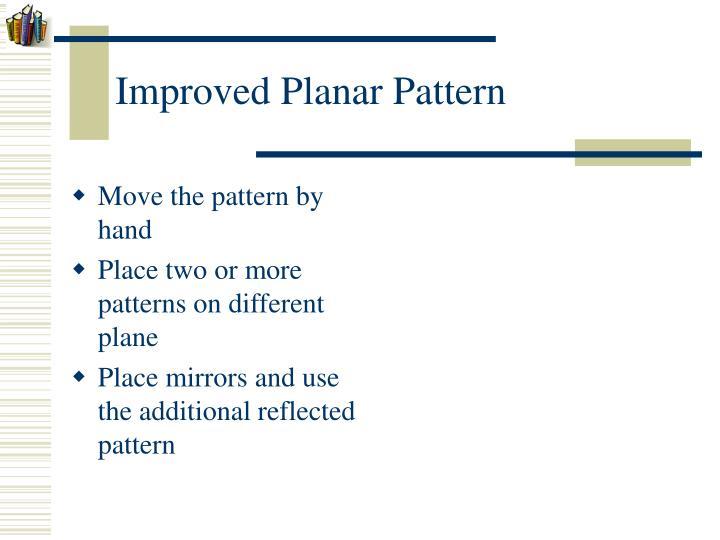 Improved Planar Pattern