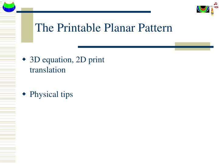The Printable Planar Pattern