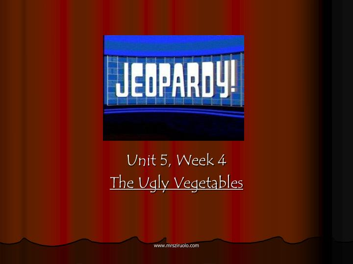 Unit 5 week 4 the ugly vegetables
