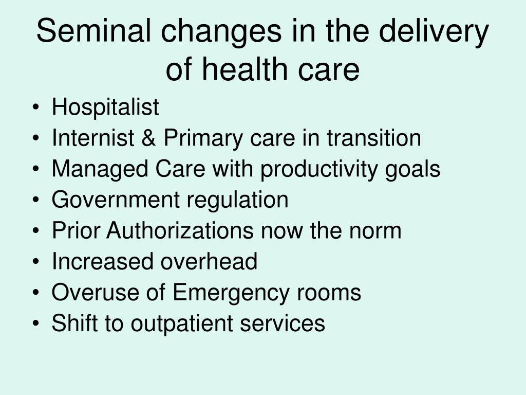 Seminal changes in the delivery of health care