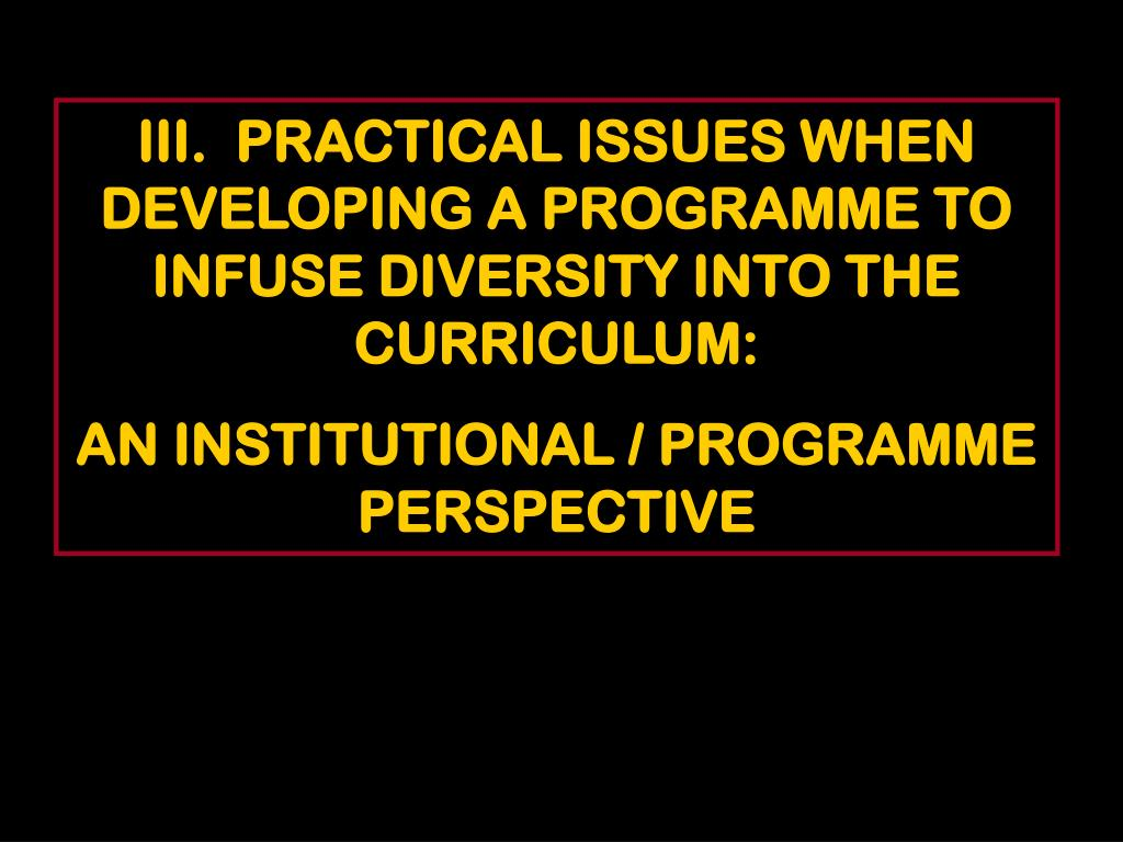 III.  PRACTICAL ISSUES WHEN DEVELOPING A PROGRAMME TO INFUSE DIVERSITY INTO THE CURRICULUM: