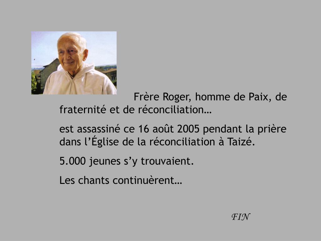 Frère Roger, homme de Paix, de fraternité et de réconciliation…