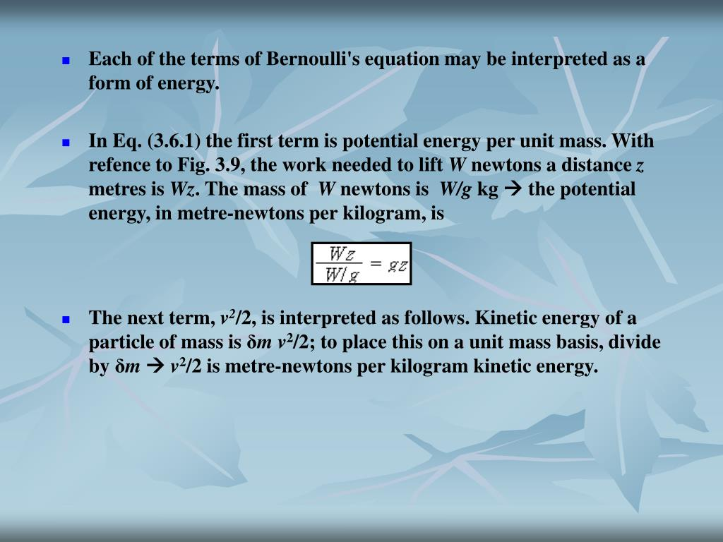 Each of the terms of Bernoulli's equation may be interpreted as a form of energy.