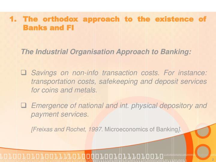 1 the orthodox approach to the existence of banks and fi