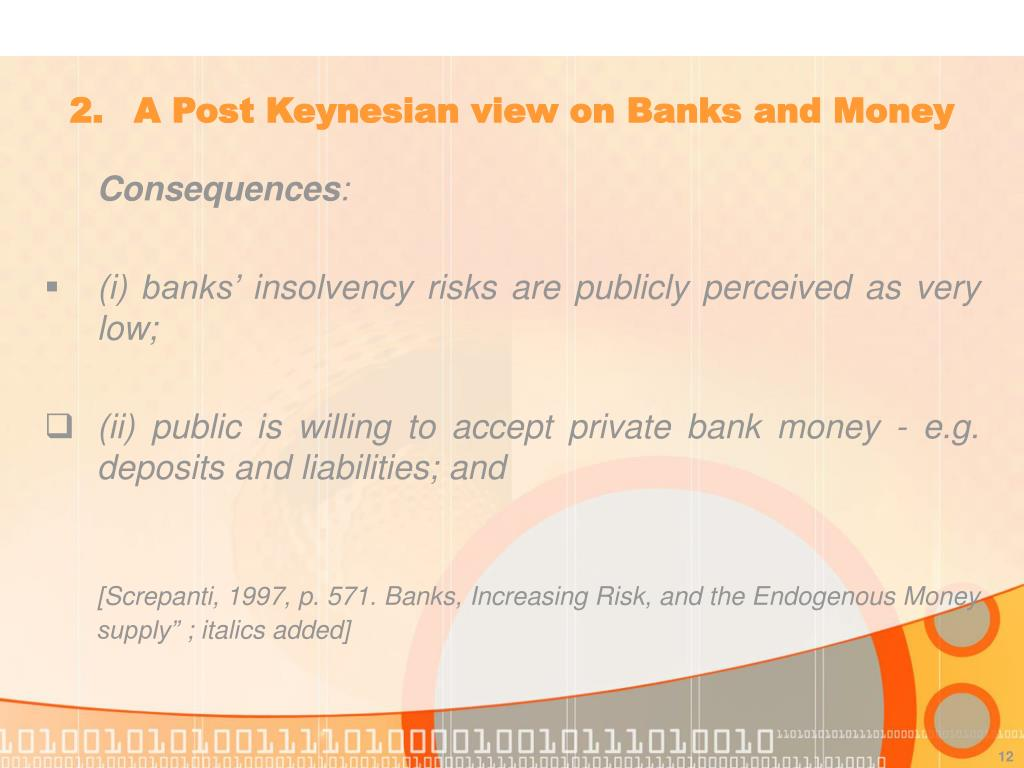2. 	A Post Keynesian view on Banks and Money