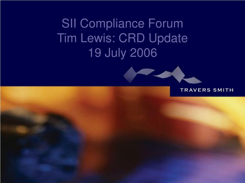 sii compliance forum tim lewis crd update 19 july 2006