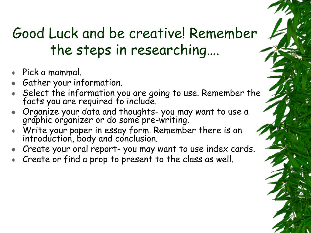 Good Luck and be creative! Remember the steps in researching….