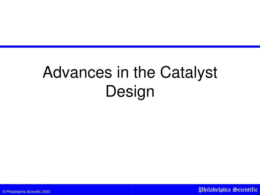 Advances in the Catalyst Design