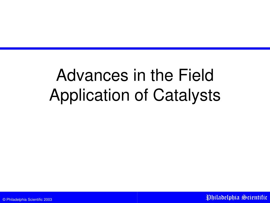 Advances in the Field Application of Catalysts