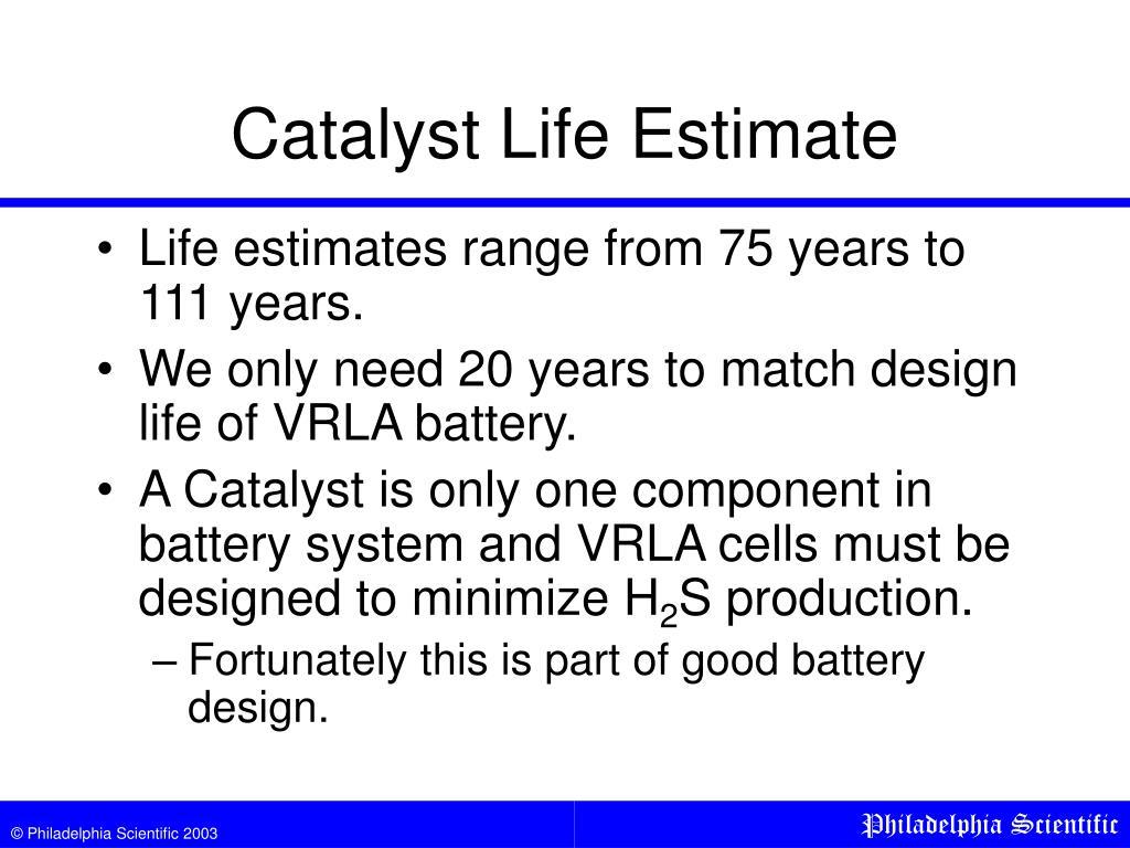 Catalyst Life Estimate