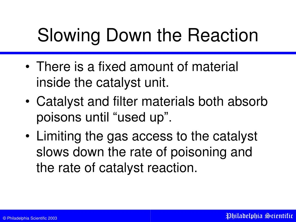 Slowing Down the Reaction