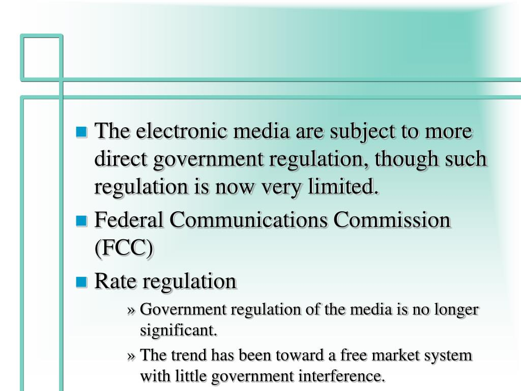 The electronic media are subject to more direct government regulation, though such regulation is now very limited.