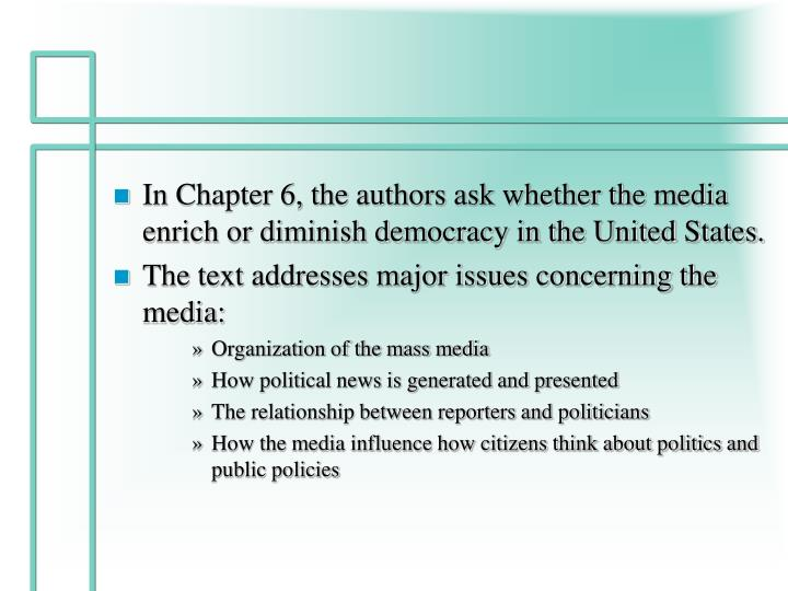 In Chapter 6, the authors ask whether the media enrich or diminish democracy in the United States.