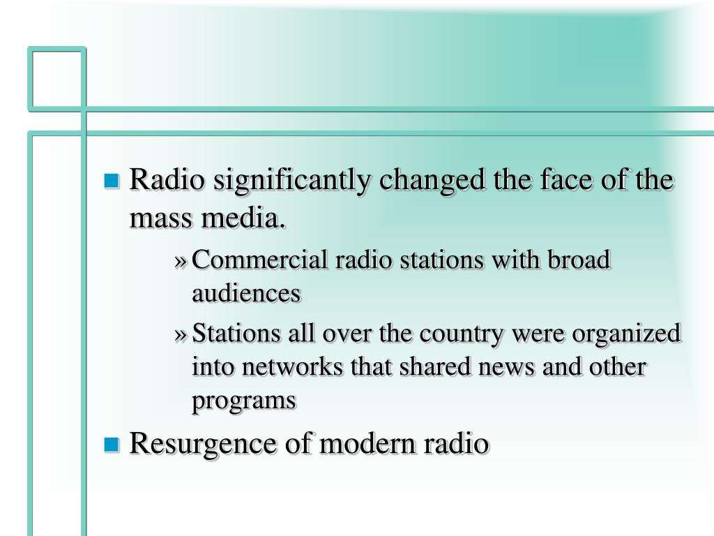 Radio significantly changed the face of the mass media.