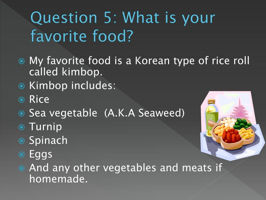 describe your favorite dish What is your favourite meal and why update cancel ad by honey  originally answered: what is your favorite meal and why  what is your favourite dish and its recipe what is the best meal you ever had in your life what are notable expat meals when is the best time to eat yogurt before a meal.