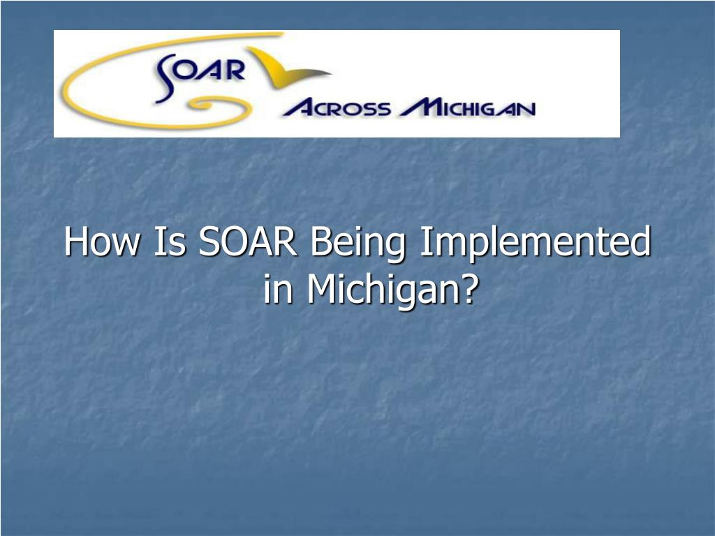 How Is SOAR Being Implemented in Michigan?