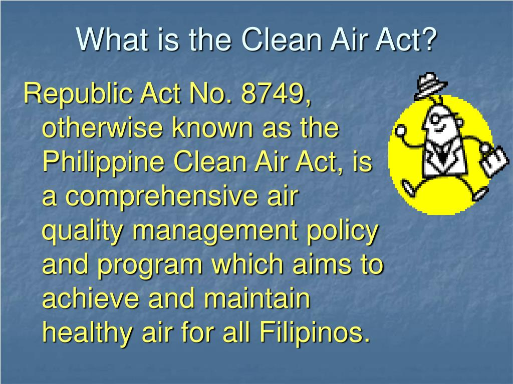 summary of the philippine clean air act The philippine clean water act of 2004 (republic act no 9275) aims to protect the country's water bodies from pollution from land-based sources (industries and commercial establishments, agriculture and community/household activities.