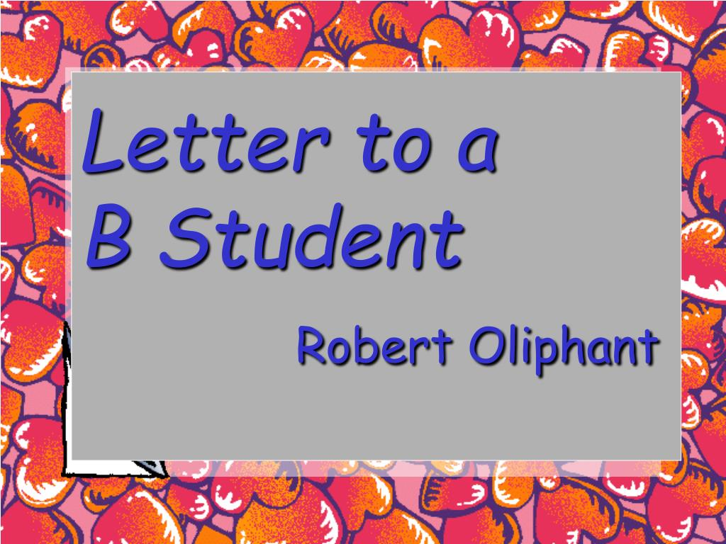 letter to a b student robert oliphant Roland oliphant louise burke 21 s peaker jacob mudenda read out robert mugabe's resignation letter to the students are out of sync with school day and it.
