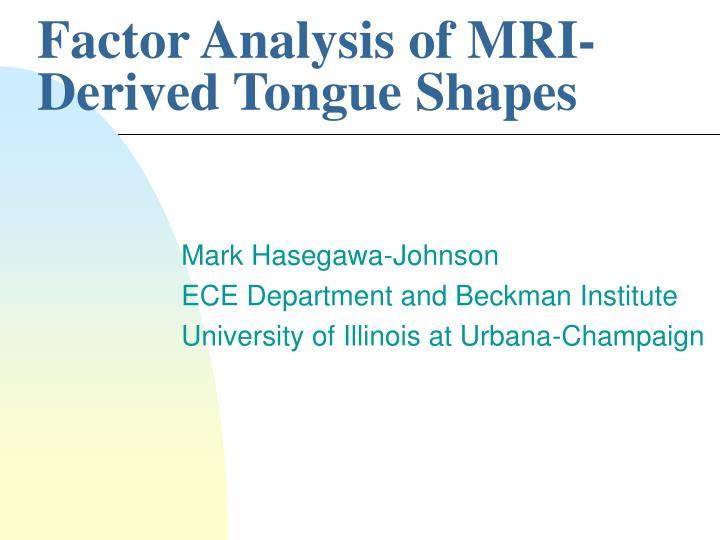 Factor analysis of mri derived tongue shapes